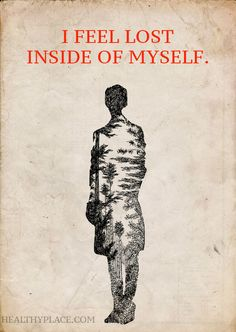 Depression quote: I feel lost inside of myself. www.HealthyPlace.com