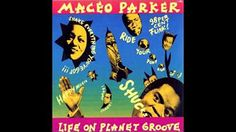 Maceo Parker - Life on Planet Groove (Full Album) - YouTube