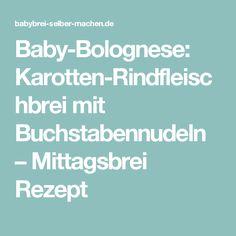 Baby-Bolognese: Karotten-Rindfleischbrei mit Buchstabennudeln – Mittagsbrei Rezept
