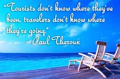 """""""Tourists don't know where they've been, travelers don't know where they're going."""" – Paul Theroux ~ #travel"""