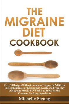Natural Headache Remedies The Migraine Diet Cookbook: Over 50 Recipes Without Common Triggers or Additives to Help Eliminate or Reduce the Severity and Frequency of Migraine Attacks PLUS Common Ingredient Substitutes by Michelle Strong Headache Cure, Natural Headache Remedies, Migraine Relief, Natural Pain Relief, Headache Diet, Migraine Remedy, Homeopathic Remedies, Salud, Home