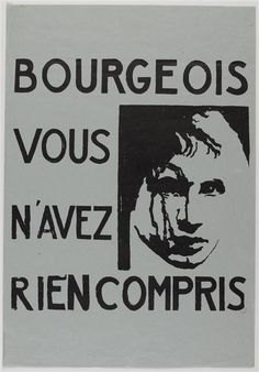"""""""Bourgeoisie you have understood nothing."""" A poster made during the May 1968 student riots in Paris."""