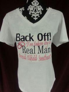 Back off I'm taken by a Real Man Proud oilfield Sweatheart Oilfield Girlfriend, Oilfield Trash, Oilfield Wife, Back Off, Real Man, Family Life, Shirt Designs, Oil Field, Husband