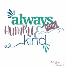 """""""Always Stay Humble and Kind"""" is one of my favorite quotes to live by. Visit Kayla Romey Designs at www.kaylaromey.com for more.  .  .  .  #AlwaysStayHumbleandKind, #Quote, #Typography, #TypographyDesign, #HandDrawn, #Script, #Letters, #Inspirational, #InspirationalQuotes, #HandWritten, #Art, #Tim McGraw Song, #Lyrics, #Creative, #Design, #GraphicDesign, #PrintDesign, #Print, #GraphicDesigner, #KaylaRomeyDesigns, #GraphicDesignerWorld, #ModernGraphicDesign, #CleanGraphicDesign"""