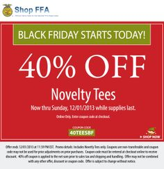 Shop FFA Black Friday starts today!  40% off Novelty Tees now thru 12/1/13. Coupon Code:  40TEESBF  While supplies last. Online only. Enter coupon code at checkout. Cannot be combined with any other coupon or discount.   http://shop.ffa.org/short-sleeve-tees-c1310.aspx?utm_source=SM&utm_medium=email&utm_campaign=SMpinterest131127