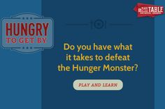 "Learn about hunger and have fun while doing so! Play our ""Hungry to Get By"" game!"