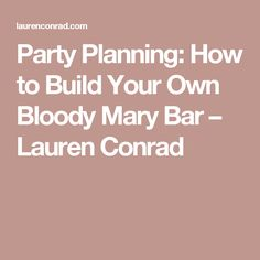 Party Planning: How to Build Your Own Bloody Mary Bar – Lauren Conrad Cocktail Drinks, Cocktails, Bloody Mary Bar, Build Your Own, Lauren Conrad, Party Planning, Celebrations, Beverages, Parties