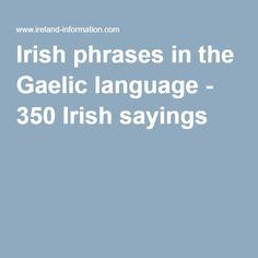 PHRASES - Irish phrases in the Gaelic language - 350 Irish sayings Irish Sayings, Irish Quotes, Ireland Information, Irish Celtic, Gaelic Irish, Irish Gaelic Tattoo, Gaelic Words, Irish Language, Irish People