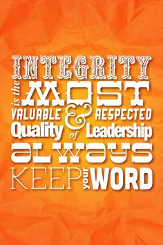 Yes...I can keep a secret.............. integrity and keeping your word.