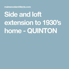 Side and loft extension to 1930's home - QUINTON