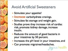"Ditch the diet pop, gum and any ""food"" sweetened with artificial sweeteners - i.e. aspartame, sucralose, ace-K, etc."