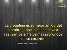 La disciplina es el mejor amigo del hombre, porque ella le lleva a realizar los anhelos más profundos de su corazón.  Madre Teresa de Calcuta  #humaniamx #consultores #capitalhumano #recursoshumanos #empleo #trabajo #vacante #ofertalaborales