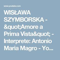 "WISŁAWA SZYMBORSKA - ""Amore a Prima Vista"" - Interprete: Antonio Maria Magro - YouTube"