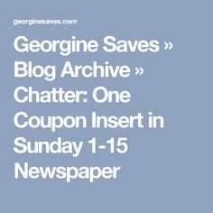 Georgine Saves  » Blog Archive   » Chatter: One Coupon Insert in Sunday 1-15 Newspaper