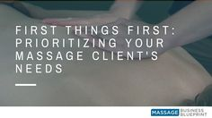 First Things First- Prioritizing Your Massage Client's Needs (1)