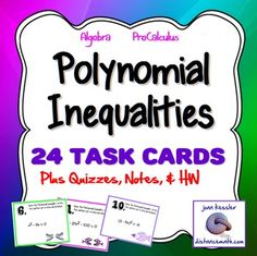 Solving Polynomial InequalitiesThis activity is designed for Algebra 2 or PreCalculus.  In this activity, students solve polynomial inequalities by  the graph and test method.  Solutions are left in interval Notations.   Included:   * 24 Task Cards  with  problems including quadratic and other polynomial inequalities.