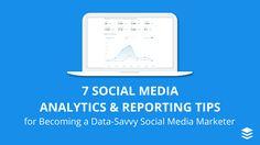 7 Social Media Analytics and Reporting Tips for Becoming a Data-Savvy Marketer  #SocialMedia #Marketing #Analytics