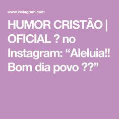 """HUMOR CRISTÃO   OFICIAL ✝ no Instagram: """"Aleluia!! Bom dia povo 🌏🌞"""""""