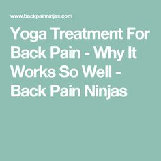 Yoga Treatment For Back Pain - Why It Works So Well - Back Pain Ninjas