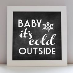 A seasonal and very festive winter print featuring the popular lyrics 'baby it's cold outside' on a choice of personalised backgrounds. This print design would Personalised Prints, Poster Prints, Posters, Christmas Print, Print Design, Presents, Cold, Seasons, Winter