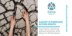 Top Facts, Exciting Advancements and Ways To Participate in Psoriasis Action Month - CERCA Talent Home