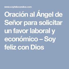 Oración al Ángel de Señor para solicitar un favor laboral y económico – Soy feliz con Dios