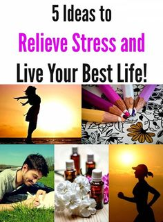 5 Ideas to Relieve Stress and Live Your Best Life