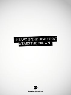 Heavy is the head that wears the crown....stop worrying, sleep soundly.