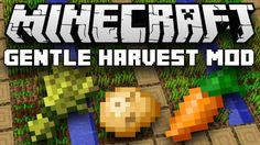 Gentle Harvest Mods 1.12 for Minecraft can help our hardworking farmers from smashing their faces into the keyboard at every harvest season ever again!(Automatic Crop Replanting.)     New File Gentle Harvest 1.12 Build 1   Release Type Release   Manager BEQOsNtDi6xRDGzqIAT7   Created Mar 21,...