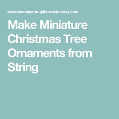 Make Miniature Christmas Tree Ornaments from String