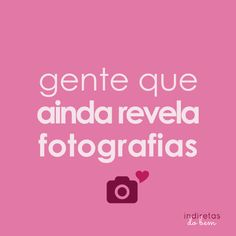 gente que ainda revela fotografias #indiretasdobem #fotografia