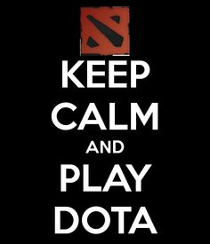 KEEP CALM AND PLAY DOTA