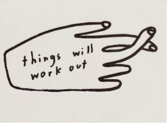 things will work out.