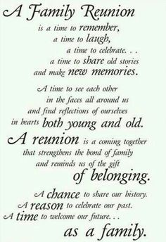 A Family Reunion ~ A chance to share our history. A reason to celebrate our past. A time to welcome our future. ~ Sections of this quote could make phrases for heritage pages. or reunion invite Family Reunion Quotes, Family Reunion Themes, Family Reunion Activities, Family Poems, Family Reunion Invitations, All Family, Family Quotes, Family Reunions, Planning A Family Reunion