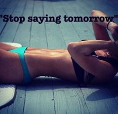 Come on guys like the picture says let's stop saying tomorrow and start today! Think how proud and confident youd feel if you could walk into the new year with your skinny accomplished body! Let the pain of comments from others motivate you and make your need to loose weight strong, anyone else starting with me today? Feel free to post me some thinspiration and motivation! Let's do it together as a team and get the body we desire!