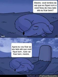 Now I'm going to be by your side till you get all better. Everything's going to be alright, Master. Master, remember that time when I was sick and you stood by my side till I got all better? Dog Comics, Cute Comics, I Love Dogs, Cute Dogs, Funny Animals, Cute Animals, Sad Stories, Pet Loss, Sad Love