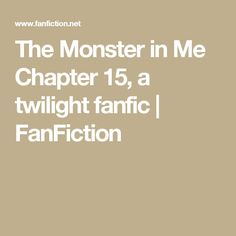 The Monster in Me Chapter 15, a twilight fanfic | FanFiction