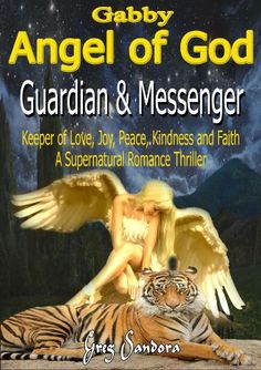 Gabby, Angel of God - Guardian and Messenger - Keeper of Love, Joy, Peace, Kindness and Faith by Gregory Sandora