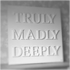Truly Madly Deeply.... yesss this brings back the 90s!