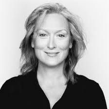 Meryl Strepp  I love almost all her movies, her great acting, she's always inspiring