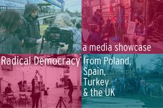 RADICAL DEMOCRACY: Citizens from Poland, Spain, Turkey and the UK Reclaim their Cities - a Media Showcase. - Events