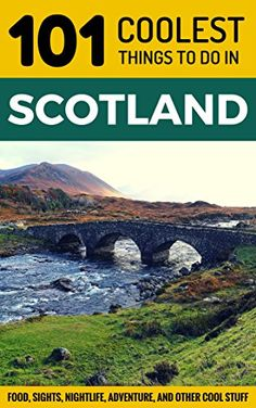 Scotland: Scotland Travel Guide: 101 Coolest Things to Do in Scotland (Edinburgh, Glasgow, Inverness, Dundee, Backpacking Scotland,…