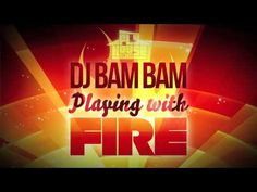 DJ BAM BAM Playing with Fire