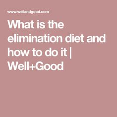 What is the elimination diet and how to do it   Well+Good