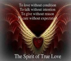 To Love without condition  ... to talk without intention ... To give without reason ...To Care without expectation  .. The Spirit of True Love ...