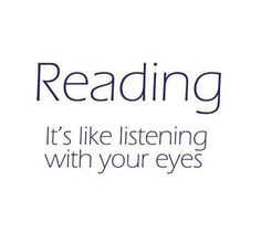 Reading - It's Like Listening With Your Eyes!