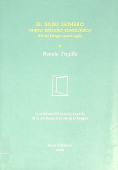 El silbo gomero : nuevo estudio fonológico / Ramón Trujjillo Carreño.2006 http://absysnetweb.bbtk.ull.es/cgi-bin/abnetopac01?TITN=365491