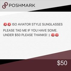 ISO AVIATOR SUNGLASSES! Under $50 please thanks! Accessories