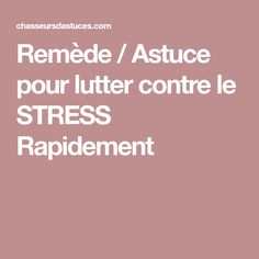 Remède / Astuce pour lutter contre le STRESS Rapidement
