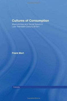 Cultures of Consumption: Commerce, Masculinities and Social Space (Comedia) University Of Manchester, Historian, Book Publishing, The Twenties, Britain, Culture, Amazon, Space, Books